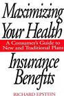 Maximizing Your Health Insurance Benefits: A Consumer's Guide to New and Traditional Plans by Richard Epstein (Hardback, 1997)