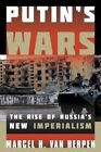 Putin's Wars: The Rise of Russia's New Imperialism by Marcel H. Van Herpen (Paperback, 2014)