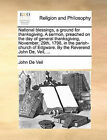 National Blessings, a Ground for Thanksgiving. a Sermon, Preached on the Day of General Thanksgiving, November, 29th, 1798, in the Parish-Church of Edgware. by the Reverend John de, Veil, ... by John De Veil (Paperback / softback, 2010)