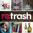 Retrash: Upcycle - Repurpose - Reuse - Recycle by Nathan Devine (Paperback, 2014)