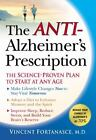 The Anti-Alzheimer's Prescription : The Science-Proven Plan to Start at Any Age by Vincent Fortanasce (2008, Hardcover)