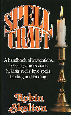Spellcraft: A Handbook of Invocations, Blessings, Protections - Wicca Witch