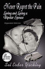 Never Regret the Pain: Loving and Losing a Bipolar Spouse by Sel (Paperback, 2006)