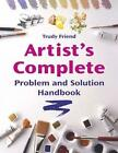 Artist's Complete Problem and Solution Handbook by Trudy Friend (Paperback, 2006)