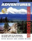 Backcountry Adventures Northern California : The Ultimate Guide to the Backcountry for Anyone with a Sport Utility Vehicle (2002, Paperback)
