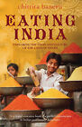 Eating India: Exploring the Food and Culture of the Land of Spices by Chitrita Banerji (Paperback, 2009)