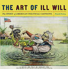 The Art of Ill Will: The Story of American Political Cartoons by Donald Dewey (Hardback, 2007)