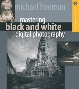 Mastering Black and White Digital Photography by Michael A. Freeman 2