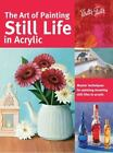 Collector's: The Art of Painting Still Life in Acrylic : Master Techniques for Painting Stunning Still Lifes in Acrylic by Varvara Harmon, Janice Robertson, Elizabeth Mayville and Tracy Meola (2016, Paperback)