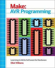 AVR Programming : Learning to Write Software for Hardware by Elliot Williams (2014, Paperback)