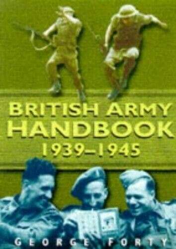 The British Army Handbook, 1939-1945 by Forty, George Hardback Book The Fast