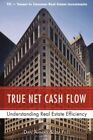 True Net Cash Flow Understanding Real Estate Efficiency 9780595692835
