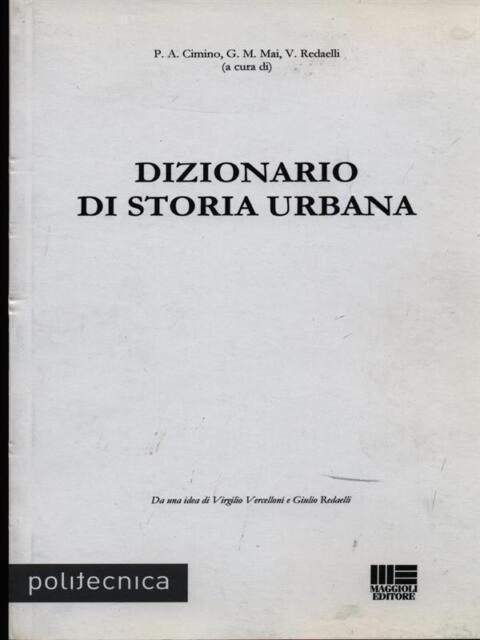 DIZIONARIO DI STORIA URBANA  AA.VV. MAGGIOLI 2010 POLITECNICA