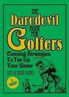 The Daredevil Book for Golfers: Cunning Strategies to Tee Up Your Game by Nick Griffiths (Hardback, 2010)