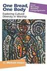 One Bread, One Body: Exploring Cultural Diversity in Worship by C. Michael Hawn (Paperback, 2003)