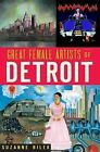 Great Female Artists of Detroit by Suzanne Bilek (Paperback / softback, 2012)