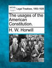 The Usages of the American Constitution. by H W Horwill (Paperback / softback, 2010)
