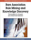 Rare Association Rule Mining and Knowledge Discovery: Technologies for Infrequent and Critical Event Detection by IGI Global (Hardback, 2009)