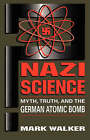 Nazi Science: Myth, Truth, and the German Atomic Bomb by Mark Walker (Paperback, 2001)