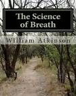 The Science of Breath: Illustrated by Dr. NS Thind by William Walker Atkinson (Paperback / softback, 2011)