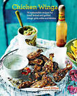 Chicken Wings: 70 Unbeatable Recipes for Fried, Baked and Grilled Wings, Plus Sides and Drinks by Carol Hilker (Hardback, 2015)