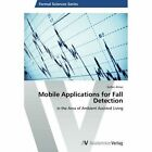 Mobile Applications for Fall Detection by Almer Stefan 9783639457568