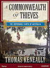 A Commonwealth of Thieves: The Improbable Birth of Australia by Thomas Keneally (CD-Audio, 2006)