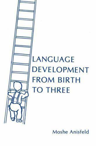 Language Development from Birth to Three by Moshe Anisfeld