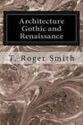 Architecture Gothic and Renaissance by T Roger Smith (Paperback / softback, 2014)