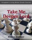Take Me Deeper Lord: Kingdom Living Bible Study Course Vol 2 by Robin E Bremer (Paperback / softback, 2013)