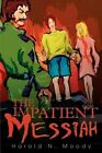The Impatient Messiah by Harold N Moody (Paperback / softback, 2002)