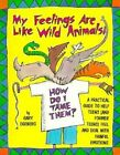 My Feelings are Like Wild Animals!: How Do I Tame Them? by Gary Egelberg (Paperback, 1998)