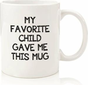 My Favorite Child Gave Me This Funny Coffee Mug - Best Mom & Dad Gift Ideal Mug