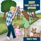 Daddy Doesn't Live With Me Anymore 9781449075507 by Diana S. Young Book