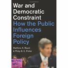 War and Democratic Constraint: How the Public Influences Foreign Policy by Matthew A. Baum, Philip B. K. Potter (Paperback, 2015)