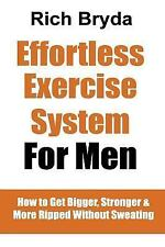 The Effortless Exercise System for Men : How to Get Bigger, Stronger and More...