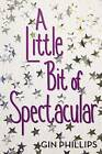 A Little Bit of Spectacular by Gin Phillips (Hardback, 2015)
