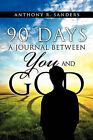 90 Days: A Journal Between You and God by Anthony R Sanders (Paperback / softback, 2011)