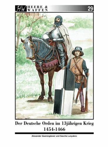 Der Deutsche Orden im 13-jährigen Krieg 1454-1466 Söldner Herre und Waffen Buch