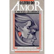 O Livro do Amor : Como Construir um Relacionamento Saudavel by E. Michael...