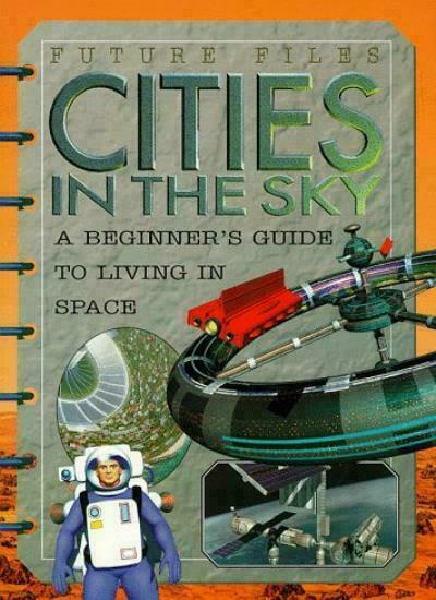 Cities in the Sky : A Beginner's Guide to Living in Space by Colin Uttley