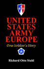 United States Army Europe: One Soldier's Story by Richard Otto Stahl (Paperback, 2003)