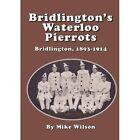 Bridlington's Waterloo Pierrots 9781291945126 by Mike Wilson Paperback