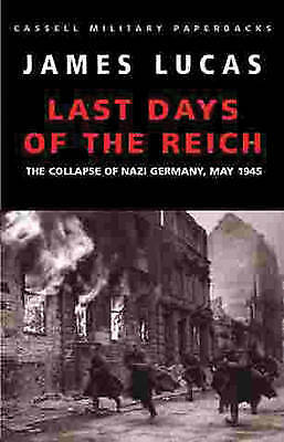 1 of 1 - The Last Days Of The Reich:Collapse of Nazi Germany, May 1945 (Cassell Military