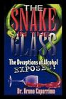 The Snake in The Glass The Deceptions of Alcohol Exposed 9781452022208