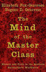 The Mind of the Master Class: History and Faith in the Southern Slaveholders' Worldview by Elizabeth Fox-Genovese, Eugene D. Genovese (Hardback, 2005)