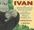 Ivan: The Remarkable True Story of the Shopping Mall Gorilla by Katherine Applegate (Hardback, 2014)