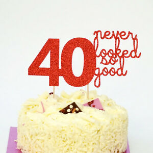40th Birthday Cake Topper Forty 40 Never Looked So Good Cake