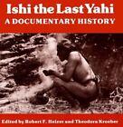 Ishi the Last Yahi : A Documentary History (1981, Paperback)
