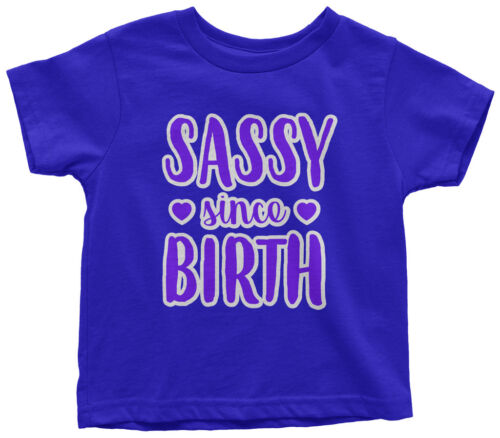 Sassy Since Birth Toddler T-Shirt Cute Child Birthday Party Gift